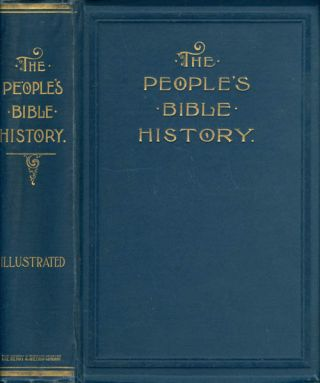 The People's Bible History, Prepared in the Light of Recent Investigations by Some of the...