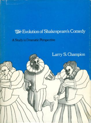 Evolution of Shakespeare's Comedy: A Study in Dramatic Perspective. Larry S. Champion