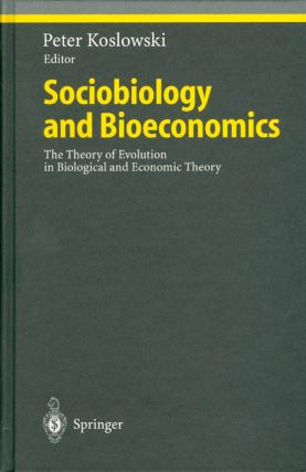 Sociobiology and Bioeconomics: The Theory of Evolution in Biological and Economic Theory. Peter...