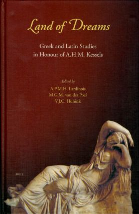 Land of Dreams: Greek and Latin Studies in Honour of A.H.M. Kessels. A. P. M. H. Lardinois, M. G....