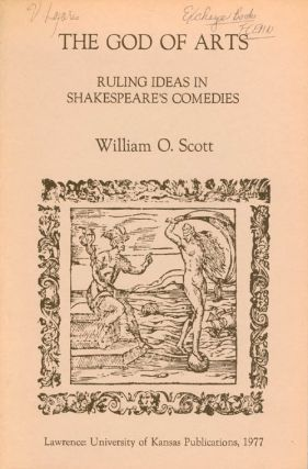 The God of Arts: Ruling Ideas in Shakespeare's Comedies. William O. Scott