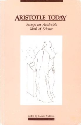 Aristotle Today: Essays on Aristotle's Ideal of Science. Mohan Matthen, edited