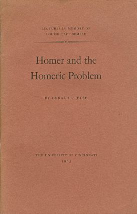 Homer and the Homeric Problem (Lectures in Memory of Louise Taft Semple). Gerald F. Else