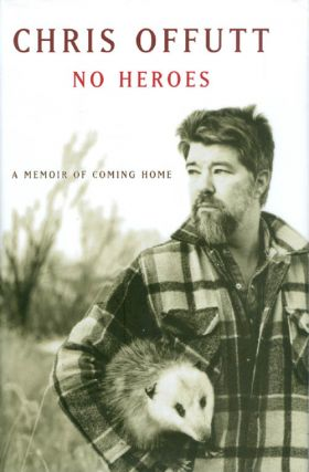 No Heroes: A Memoir of Coming Home. Chris Offutt