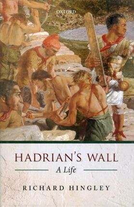 Hadrian's Wall: A Life. Richard Hingley