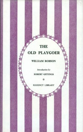 The Old Play-goer. William Robson, Robert Gittings, introduction