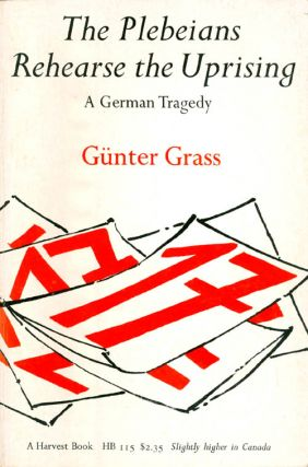 The Plebeians Rehearse the Uprising: A German Tragedy. Günter Grass