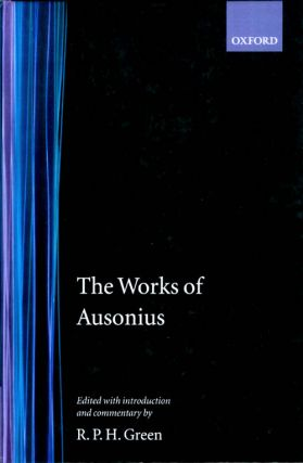 The Works of Ausonius. Ausonius, R. P. H. Green.