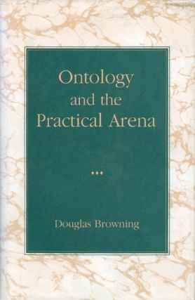 Ontology and the Practical Arena. Douglas Browning