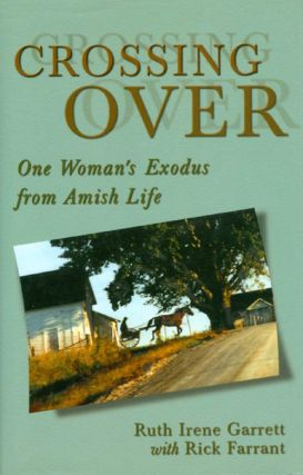 Crossing Over: One Woman's Exodus from Amish Life. Ruth Irene Garrett, Rick Farrant