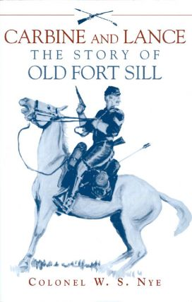 Carbine and Lance: The Story of Old Fort Sill. Wilbur Sturtevant Nye