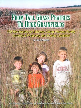 From Tall Grass Prairies to Huge Grainfields: 150 Year History of A Grundy County Pioneer Family,...