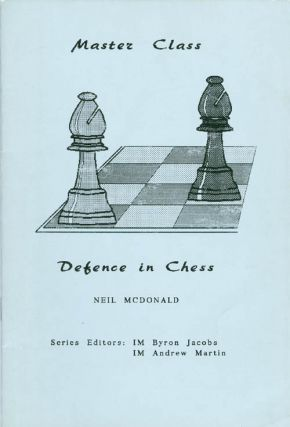 Defence in Chess (Master Class). Neil McDonald.