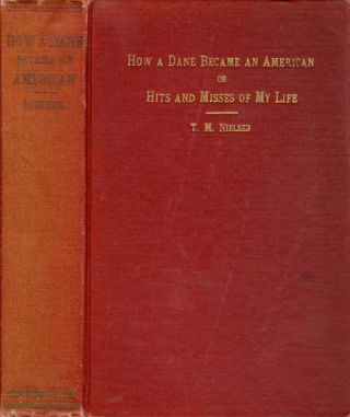 How A Dane Became an American; or Hits and Misses of My Life. Thomas Miller Nielsen