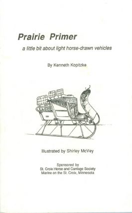 Prairie Primer: A Little Bit About Light Horse-Drawn Vehicles. Kenneth Kopitzke