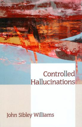 Controlled Hallucinations. John Sibley Williams