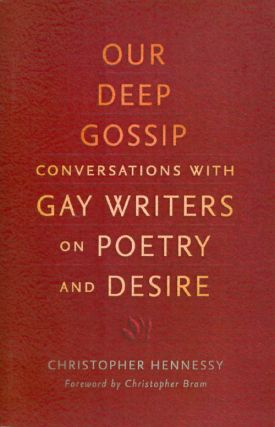 Our Deep Gossip: Conversations with Gay Writers on Poetry and Desire. Christopher Hennessy