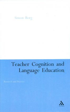 Teacher Cognition and Language Education: Research and Practice. Simon Borg
