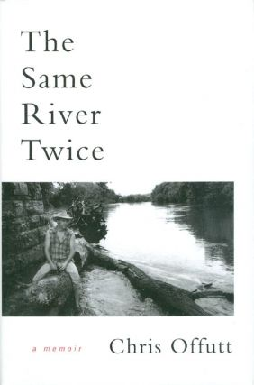 The Same River Twice: A Memoir. Chris Offutt