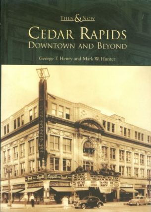 Cedar Rapids: Downtown and Beyond (Then & Now