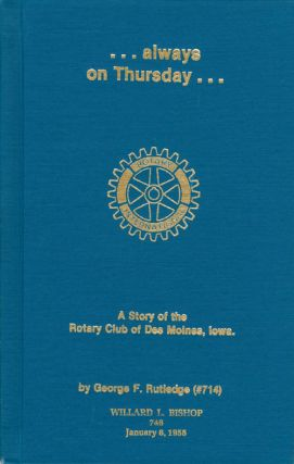 Always on Thursday . . . : A Story of the Rotary Club of Des Moines, Iowa. Willard L. Rutledge