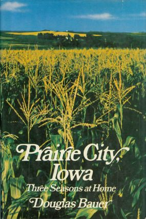 Prairie City, Iowa: Three Seasons at Home. Douglas Bauer