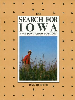 The Search for Iowa (and We Don't Grow Potatoes). Dan Hunter