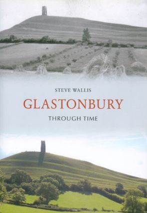 Glastonbury Through Time. Steve Wallis