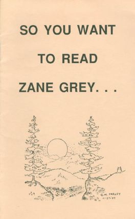 So You Want to Read Zane Grey . . . and Don't Know Where to Start? Charles G. Pfeiffer