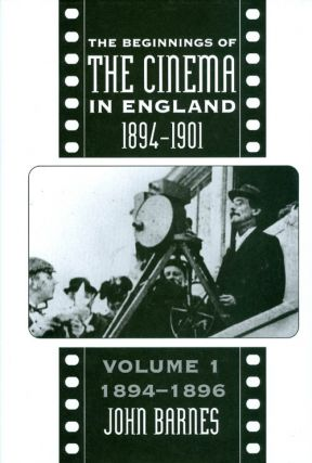 The Beginnings of the Cinema In England, 1894-1901: Volume 1: 1894-1896 (FILM HISTORY). John Barnes