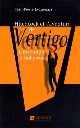Hitchcock et l'aventure de Vertigo: L'invention á Hollywood. Jean-Pierre Esquenazi