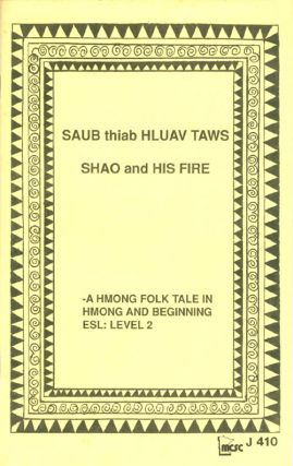 Saub thiab huav Taws / Shao and His Fire: A Hmong Folk Tale in Hmong and Beginning ESL: Level 2....