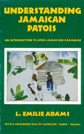 Understanding Jamaican Patois: An Introduction to Afro-Jamaican Grammar. L. Emilie Adams,...