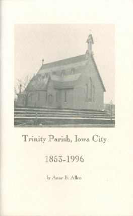 Trinity Parish, Iowa City: 1853 - 1996. Anne B. Allen