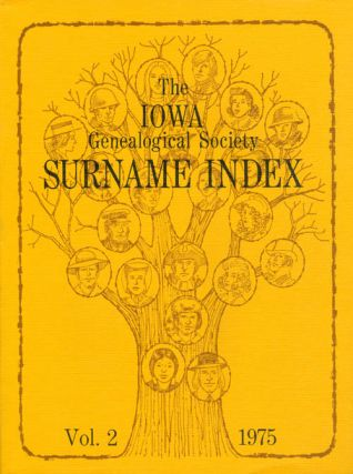 The Iowa Genealogical Society Surname Index: Vol. 2, 1975. Mrs. Ronald R. Woodin, Mrs. Dale...
