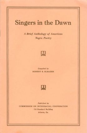 Singers in the Dawn: A Brief Anthology of American Negro Poetry. Robert B. Eleazer
