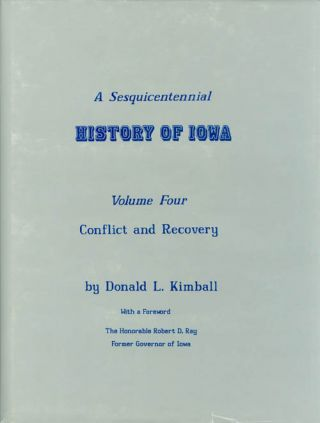 A Sesquicentennial History of Iowa: Volume Four, Conflict and Recovery. Donald L. Kimball, Robert...