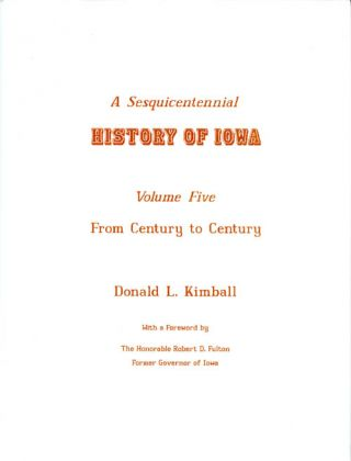 A Sesquicentennial History of Iowa: Volume Five, From Century to Century. Donald L. Kimball,...