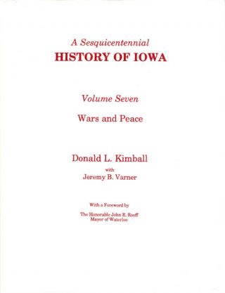 A Sesquicentennial History of Iowa: Volume Seven, Wars and Peace. Donald L. Kimball, Jeremy B....