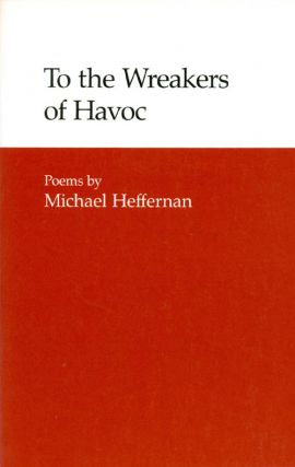 To the Wreakers of Havoc. Michael Heffernan