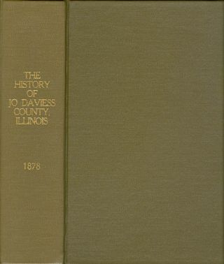 The History of Jo Daviess County, Illinois, Containing a History of the County--Its Cities,...