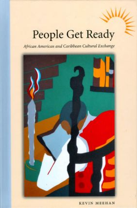People Get Ready: African American and Caribbean Cultural Exchange. Kevin Meehan