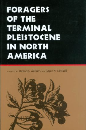 Foragers of the Terminal Pleistocene in North America. Renee B. Walker, Boyce N. Driskell