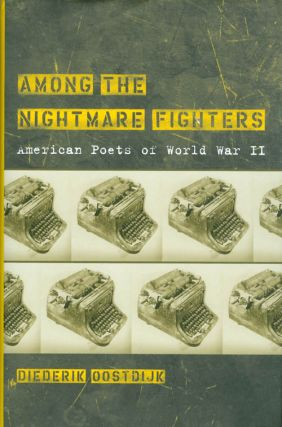 Among the Nightmare Fighters: American Poets of World War II. Diederik Oostdijk