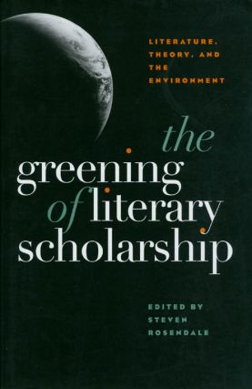 The Greening of Literary Scholarship: Literature, Theory, and the Environment. Steven Rosendale