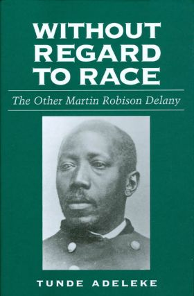 Without Regard to Race: The Other Martin Robison Delany. Tunde Adeleke