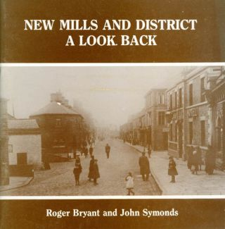 New Mills and District : A Look Back. Roger Bryant, John Symonds