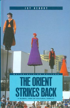 The Orient Strikes Back: A Global View of Cultural Display (Materializing Culture). Joy Hendry