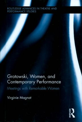 Grotowski, Women, and Contemporary Performance. Virginie Magnat