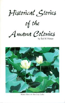 Historical Stories of the Amana Colonies. Ted W. Heinze